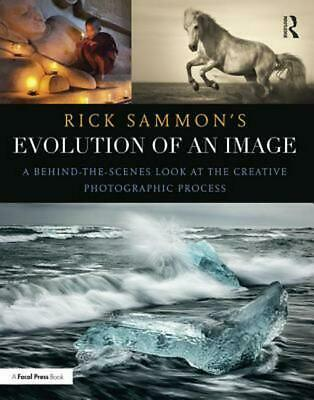 Rick Sammon's Evolution of an Image: A Behind-the-Scenes Look at the Creative Ph