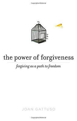 The Power of Forgiveness: Forgiving as a Path to Freedom by Joan Gattuso | Paper