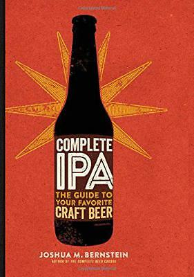 Complete IPA: The Guide to Your Favorite Craft Beer, Joshua M Bernstein | Hardco