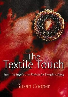 The Textile Touch: Beautiful Step-By-Step Projects For Everyday Living by Susan