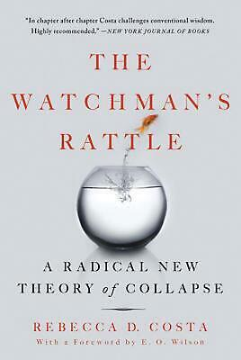 The Watchman's Rattle: A Radical New Theory of Collapse by Rebecca D. Costa (Eng