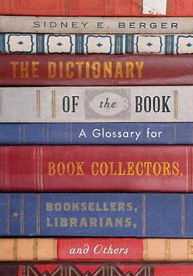 The Dictionary of the Book: A Glossary for Book Collectors, Booksellers, Librari