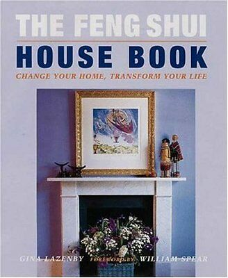The Feng Shui House Book: Change Your Home, Transform Your Life, Lazenby, Gina |