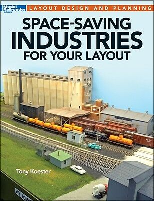 Space Saving Industries For Your Layout by Tony Koester, Kalmbach Books