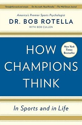 How Champions Think: In Sports and in Life (Paperback), Rotella, Dr. Bob, Culle.
