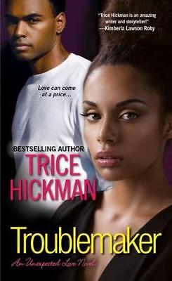 Troublemaker (Unexpected Love Novels) by Trice Hickman | Mass Market Paperback B
