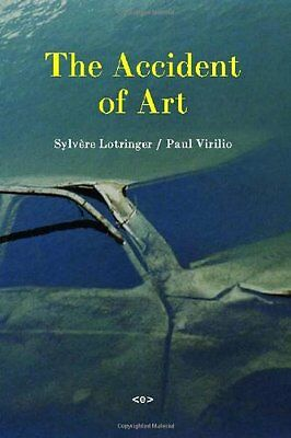 The Accident of Art (Semiotext(e) / Foreign Agents),PB,Sylvere Lotringer, Paul
