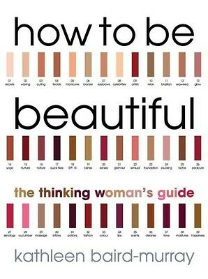 How to Be Beautiful: The Thinking Woman's Guide by Kathleen Baird-Murray Paperba