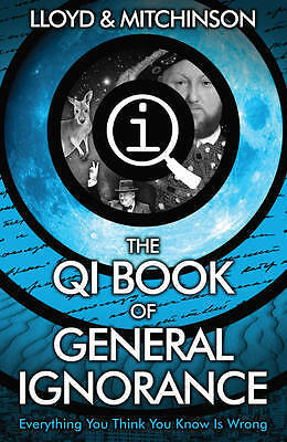 QI: The Book of General Ignorance - The Noticeab, Mitchinson, John, Lloyd, John,