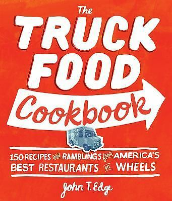 The Truck Food Cookbook : 150 Recipes and Ramblings from America's Best...