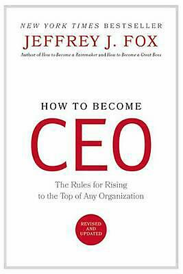 How to Become CEO: The Rules for Rising to the Top of Any Organization by Jeffre