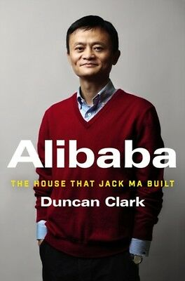 Alibaba: The House That Jack Ma Built (Hardcover), Clark, Duncan, 9780062413406