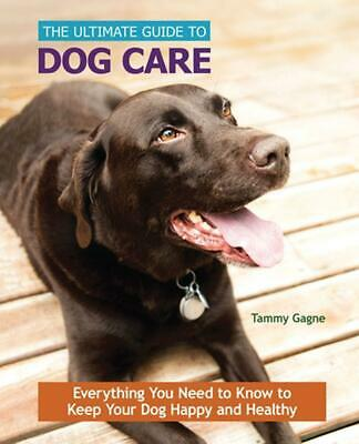 The Ultimate Guide to Dog Care: Everything You Need to Know to Keep Your Dog Hap