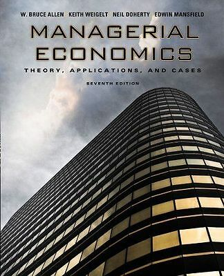 MANAGERIAL ECONOMICS - THEORY, APPLICATIONS, AND CASES - 7th Ed. - Allen/Weigelt