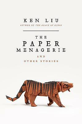 The Paper Menagerie and Other Stories   Ken Liu    9781481424363