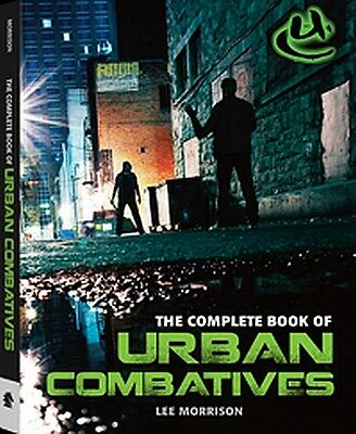 The Complete Book of Urban Combatives with Lee Morrison *NEW SOFTCOVER*