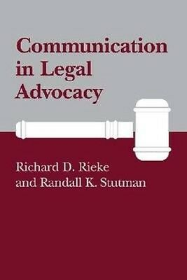Communication in Legal Advocacy by Richard D. Rieke Paperback Book (English)
