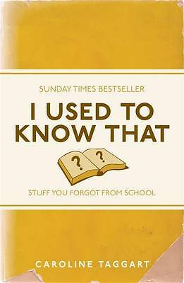 I Used to Know That: Stuff You Forgot From Schoo, Caroline Taggart, New