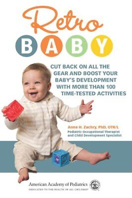 Retro Baby : Cut Back on All the Gear and Boost Your Baby's Development with Mor