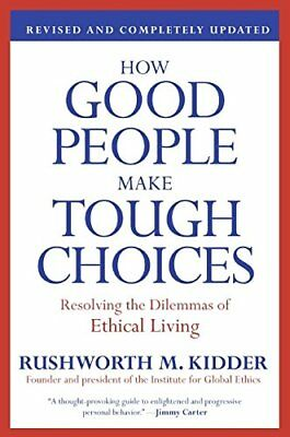 How Good People Make Tough Choices REV Ed: Resolving the Dilemmas of Ethical Liv