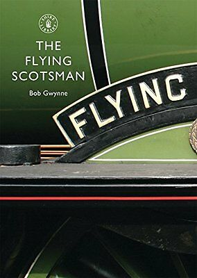 The Flying Scotsman (Shire Library)-Bob Gwynne