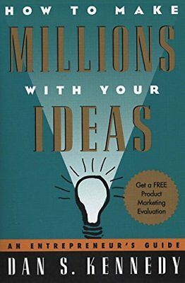 How to Make Millions with Your Ideas: An Entrepreneur's Guide-Dan S. Kennedy