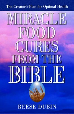 Miracle Food Cures from the Bible-Reese P. Dubin