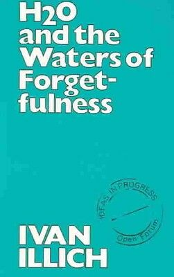 H2O and the Waters of Forgetfulness by Ivan Illich Paperback Book