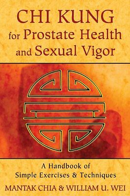Chi Kung for Prostate Health and Sexual Vigor : A Handbook of Simple Exercises a