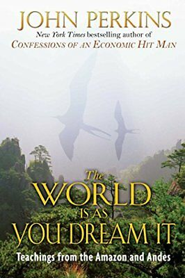 The World is as You Dream it: Shamanic Teachings from the Amazon-John Perkins