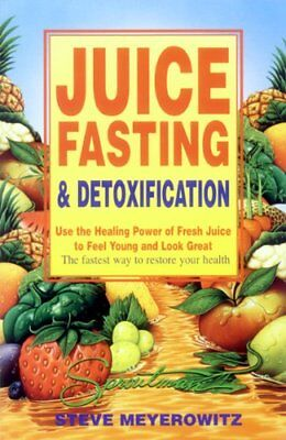 Juice Fasting and Detoxification: Using the Healing Power of Fresh Juice to Feel