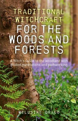 Traditional Witchcraft for the Woods and Forests: A Witch's Guide to the Woodlan