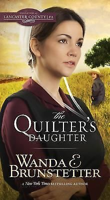 Daughters of Lancaster County Ser.: The Quilter's Daughter 2 by Wanda E....