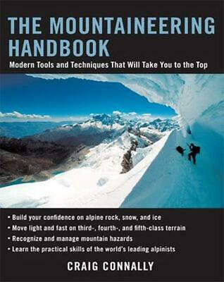 The Mountaineering Handbook: Modern Tools and Techniques That Will Take You to t
