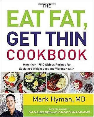 The Eat Fat, Get Thin Cookbook: More Than 175 Delicious Recipes  by Mark Hyman