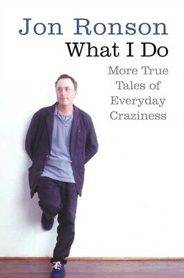 What I Do: More True Tales of Everyday Craziness (Paperback), Ronson, Jon, 9780.