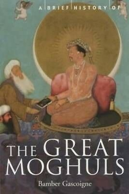 A Brief History of the Great Moghuls by Bamber Gascoigne Paperback Book