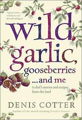 Wild Garlic, Gooseberries and Me: A chef's stories and recipes from the land (P.
