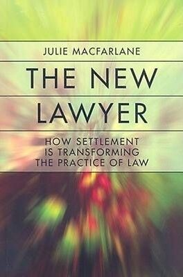 The New Lawyer: How Settlement Is Transforming the Practice of Law by Julie MacF