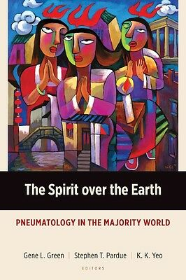 The Spirit Over the Earth: Pneumatology in the Majority World by Gene L. Green P