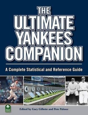 The Ultimate Yankees Companion: A Complete Statistical and Reference Guide by Ga