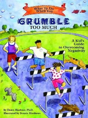 What to Do When You Grumble Too Much: A Kid's Guide to Overcoming Negativity (W.
