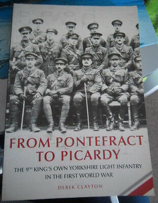 From Pontefract To Picardy By D Clayton (9Th Koyli In Ww1)