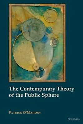 The Contemporary Theory of the Public Sphere by Patrick O'Mahony Hardcover Book