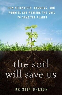 The Soil Will Save Us: How Scientists, Farmers, and Foodies Are Healing the Soi.