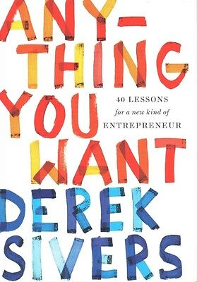 Anything You Want: 40 Lessons for a New Kind of Entrepreneur by Derek Sivers Har