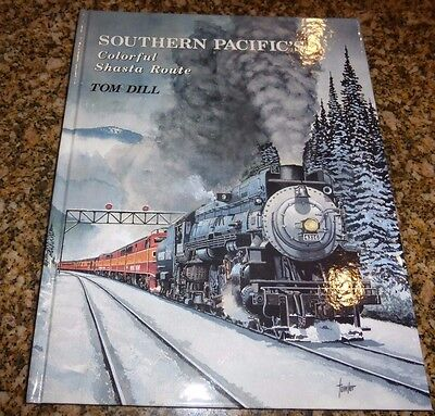 SOUTHERN PACIFIC's Colorful Shasta Route, Tom Dill, 1996, 1st Ed, Hardcover