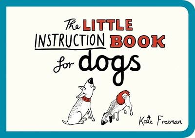 The Little Instruction Book for Dogs (Paperback), Freeman, Kate, 9781849536295