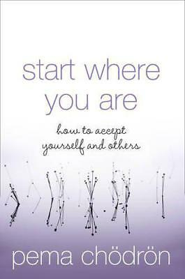 Start Where You Are: How to accept yourself and others by Pema Chödrön | Paperba