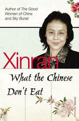 What the Chinese Don't Eat by Xinran | Paperback Book | 9780099501527 | NEW